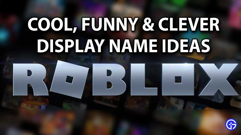 roblox display name ideas that are good funny clever and cute